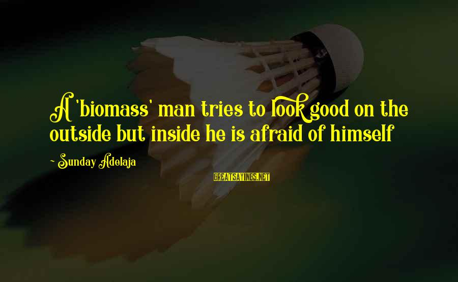Being Afraid Of Life Sayings By Sunday Adelaja: A 'biomass' man tries to look good on the outside but inside he is afraid