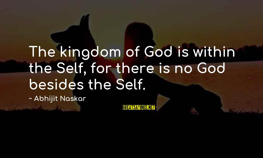 Being Annoyed With Your Boyfriend Sayings By Abhijit Naskar: The kingdom of God is within the Self, for there is no God besides the