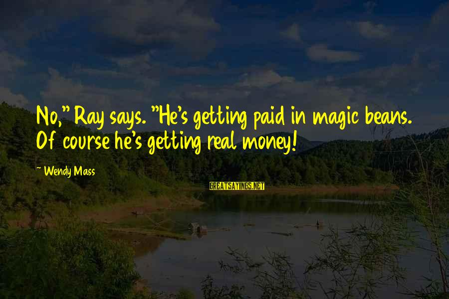 "Being Annoyed With Your Boyfriend Sayings By Wendy Mass: No,"" Ray says. ""He's getting paid in magic beans. Of course he's getting real money!"