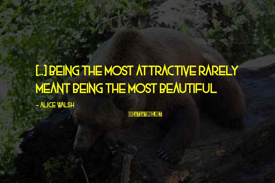 Being Attractive Sayings By Alice Walsh: [..] being the most attractive rarely meant being the most beautiful