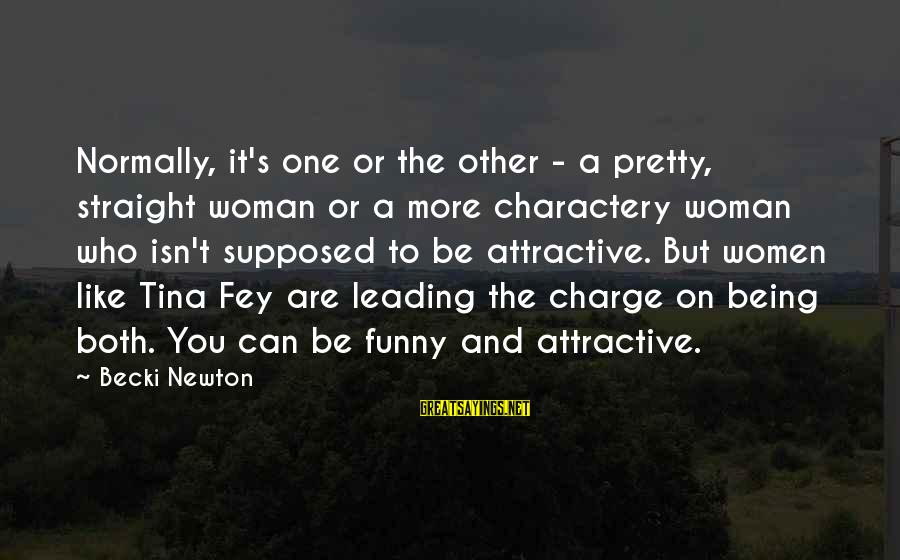 Being Attractive Sayings By Becki Newton: Normally, it's one or the other - a pretty, straight woman or a more charactery