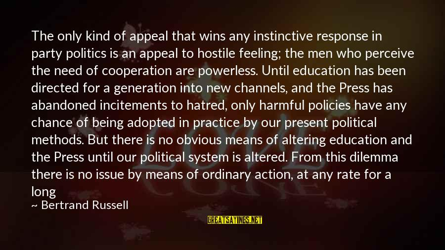 Being Attractive Sayings By Bertrand Russell: The only kind of appeal that wins any instinctive response in party politics is an