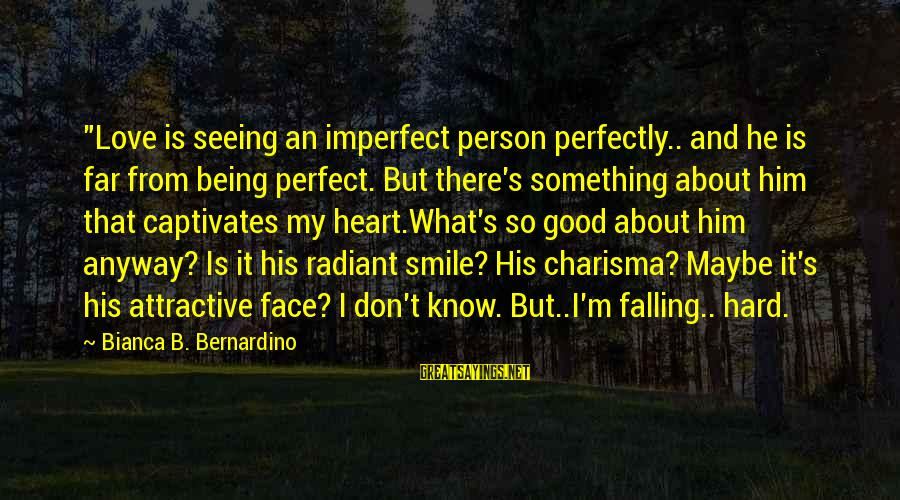 """Being Attractive Sayings By Bianca B. Bernardino: """"Love is seeing an imperfect person perfectly.. and he is far from being perfect. But"""