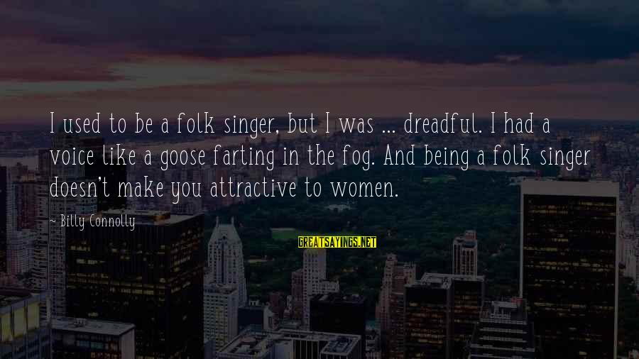Being Attractive Sayings By Billy Connolly: I used to be a folk singer, but I was ... dreadful. I had a