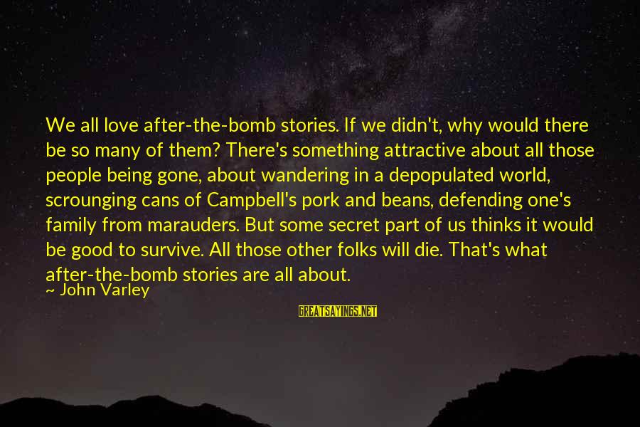 Being Attractive Sayings By John Varley: We all love after-the-bomb stories. If we didn't, why would there be so many of