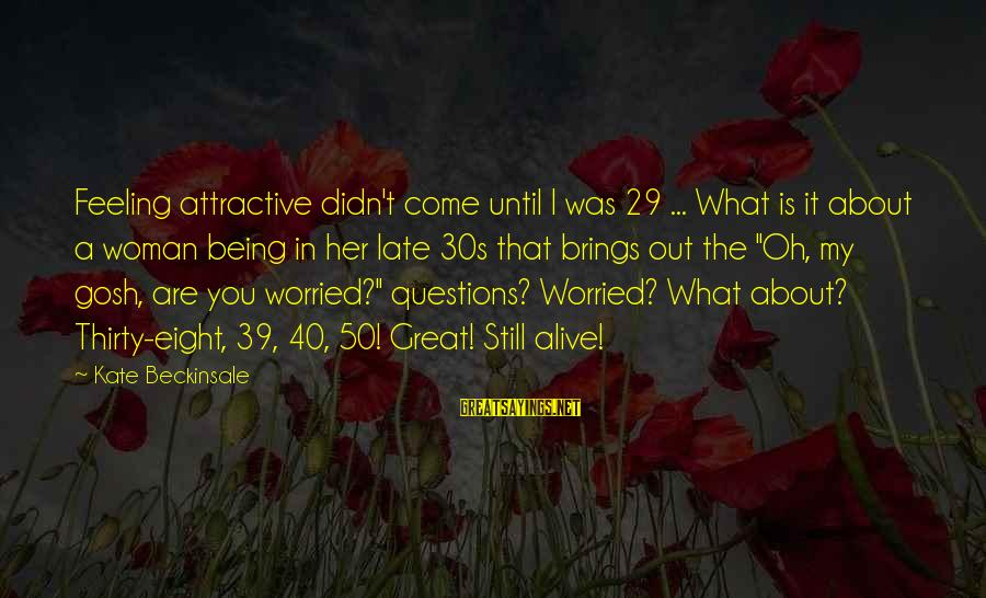 Being Attractive Sayings By Kate Beckinsale: Feeling attractive didn't come until I was 29 ... What is it about a woman