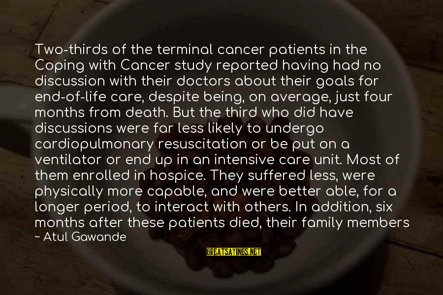Being Better Than Average Sayings By Atul Gawande: Two-thirds of the terminal cancer patients in the Coping with Cancer study reported having had