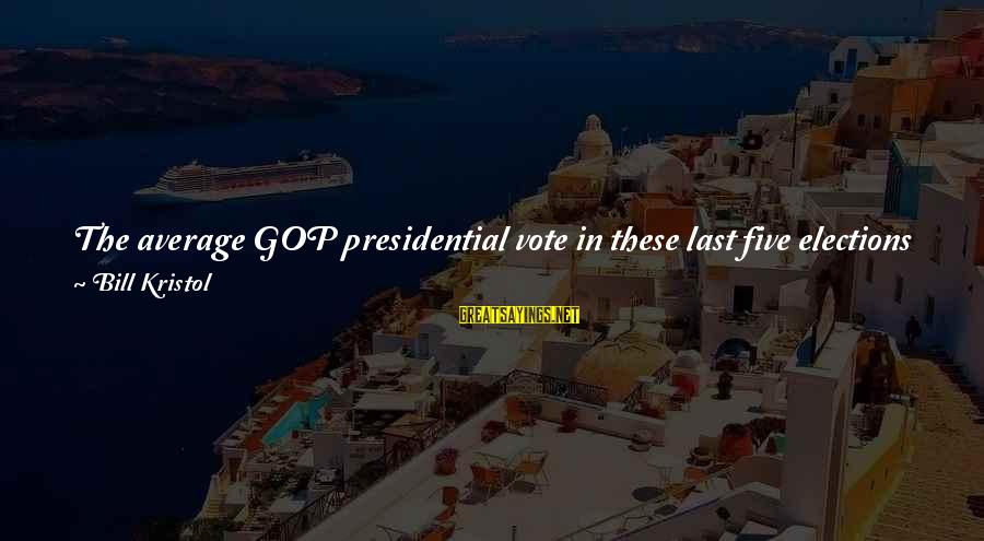Being Better Than Average Sayings By Bill Kristol: The average GOP presidential vote in these last five elections was 44.5 percent. In the