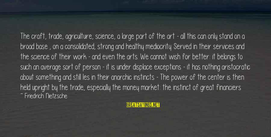 Being Better Than Average Sayings By Friedrich Nietzsche: The craft, trade, agriculture, science, a large part of the art - all this can