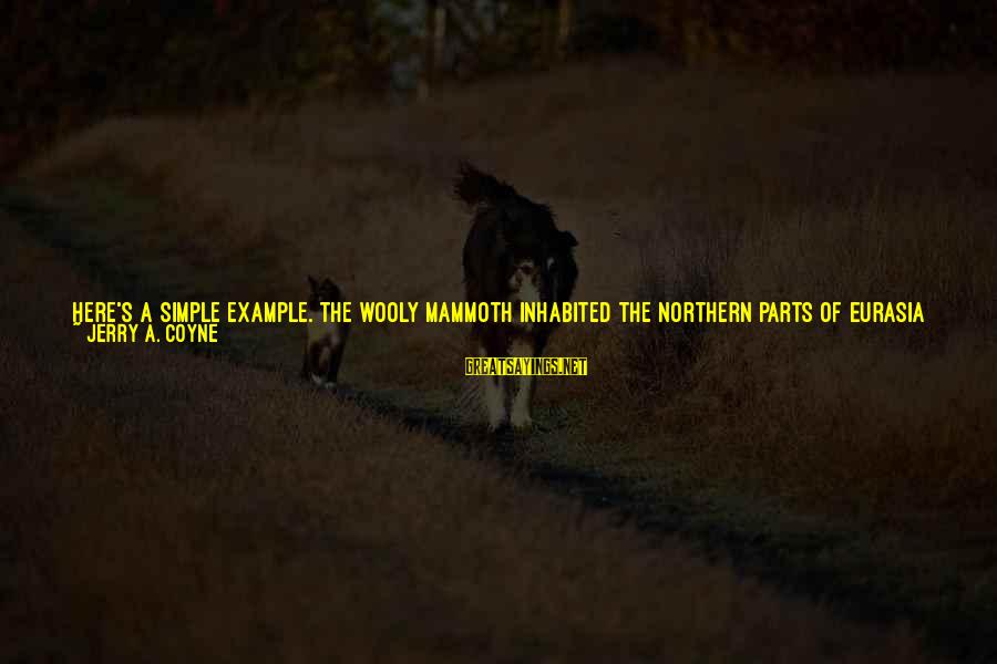 Being Better Than Average Sayings By Jerry A. Coyne: Here's a simple example. The wooly mammoth inhabited the northern parts of Eurasia and North