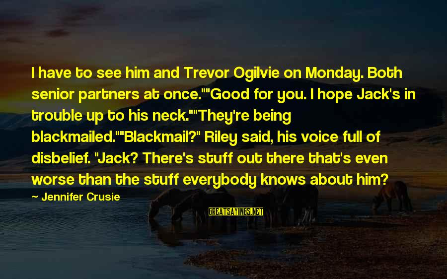 """Being Blackmailed Sayings By Jennifer Crusie: I have to see him and Trevor Ogilvie on Monday. Both senior partners at once.""""""""Good"""