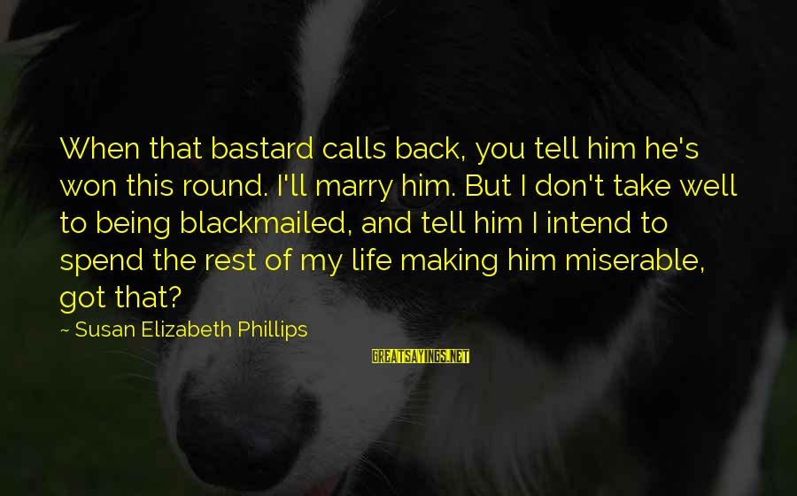 Being Blackmailed Sayings By Susan Elizabeth Phillips: When that bastard calls back, you tell him he's won this round. I'll marry him.