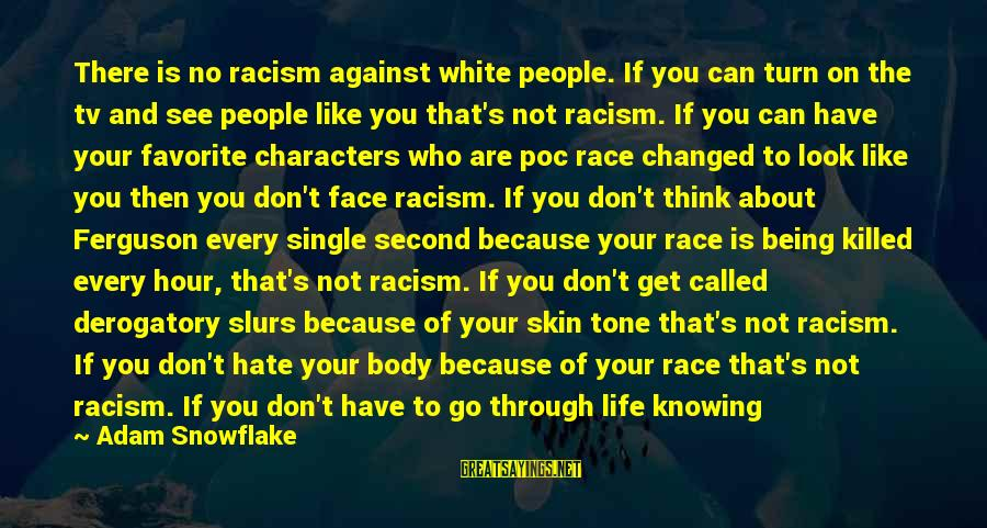 Being Called Ugly Sayings By Adam Snowflake: There is no racism against white people. If you can turn on the tv and