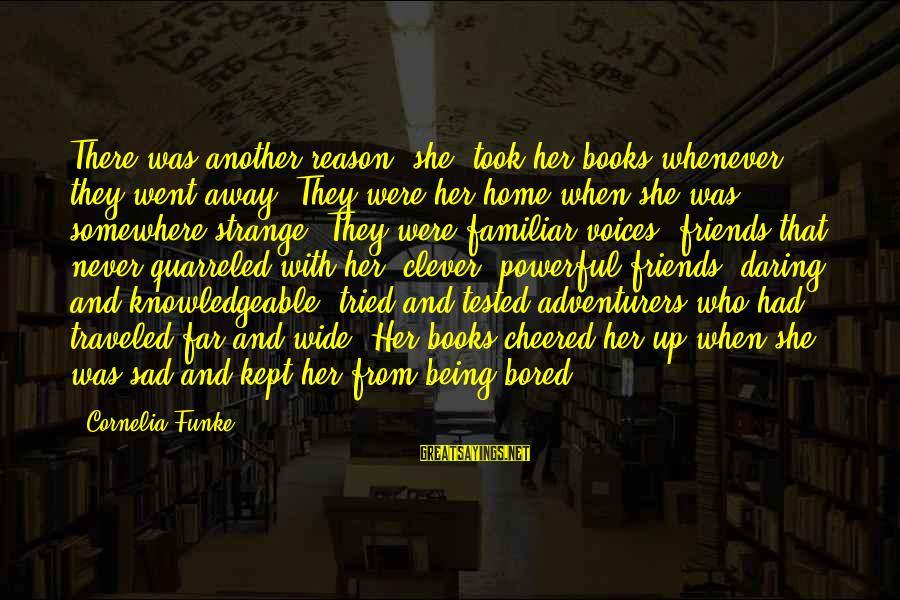 Being Cheered Up Sayings By Cornelia Funke: There was another reason [she] took her books whenever they went away. They were her
