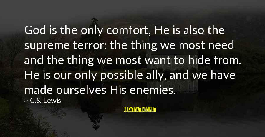 Being Close Minded Sayings By C.S. Lewis: God is the only comfort, He is also the supreme terror: the thing we most