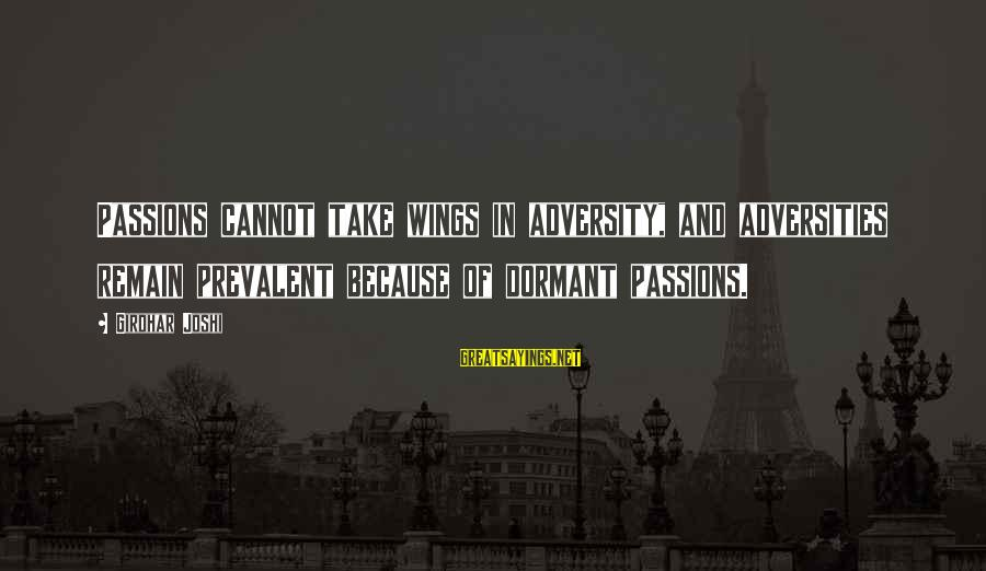 Being Close Minded Sayings By Girdhar Joshi: Passions cannot take wings in adversity, and adversities remain prevalent because of dormant passions.