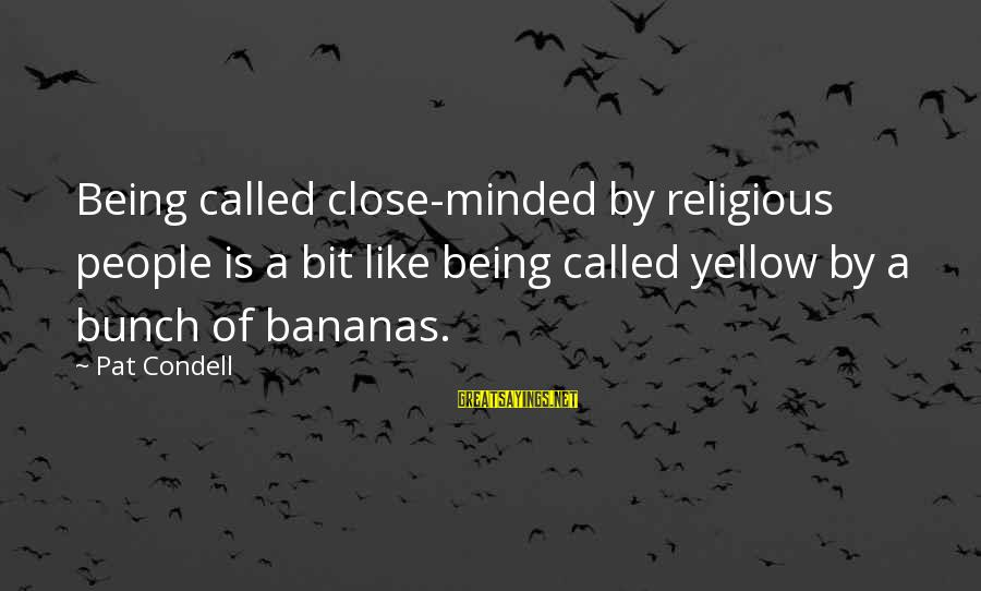 Being Close Minded Sayings By Pat Condell: Being called close-minded by religious people is a bit like being called yellow by a