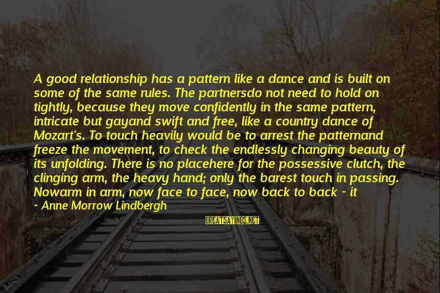 Being Clutch Sayings By Anne Morrow Lindbergh: A good relationship has a pattern like a dance and is built on some of