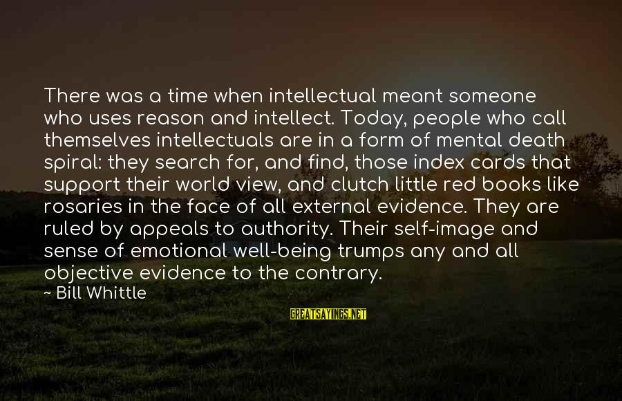 Being Clutch Sayings By Bill Whittle: There was a time when intellectual meant someone who uses reason and intellect. Today, people