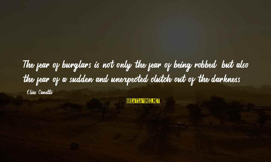 Being Clutch Sayings By Elias Canetti: The fear of burglars is not only the fear of being robbed, but also the