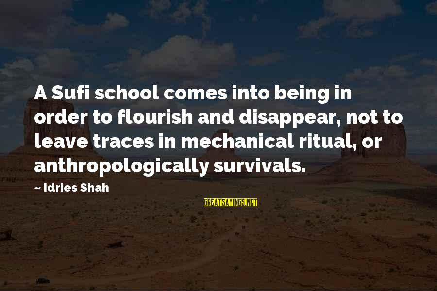 Being Clutch Sayings By Idries Shah: A Sufi school comes into being in order to flourish and disappear, not to leave