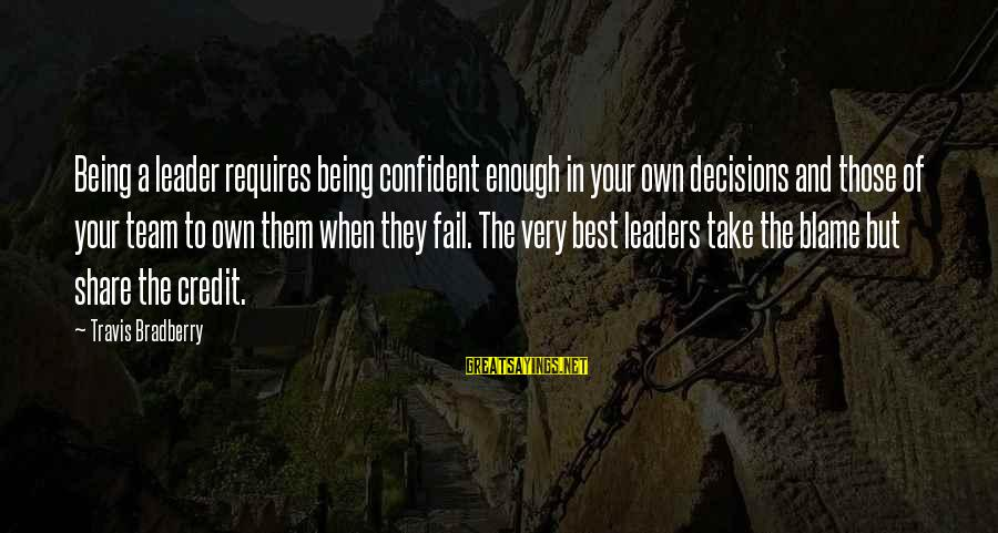 Being Confident In Your Decisions Sayings By Travis Bradberry: Being a leader requires being confident enough in your own decisions and those of your