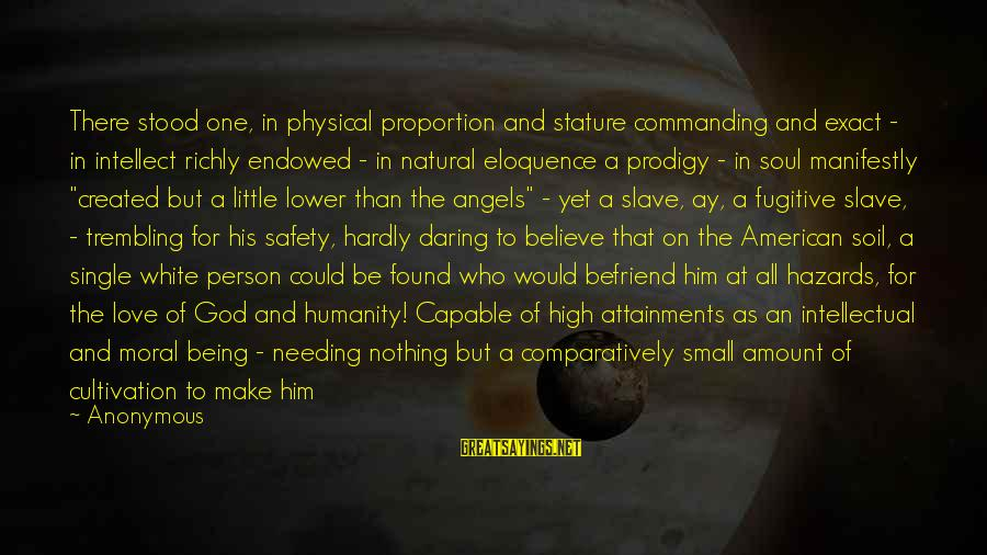 Being Daring Sayings By Anonymous: There stood one, in physical proportion and stature commanding and exact - in intellect richly