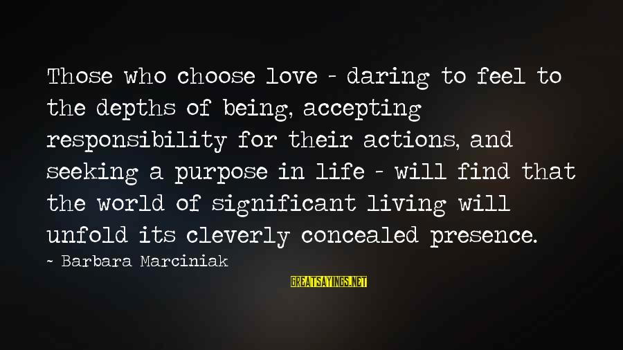 Being Daring Sayings By Barbara Marciniak: Those who choose love - daring to feel to the depths of being, accepting responsibility