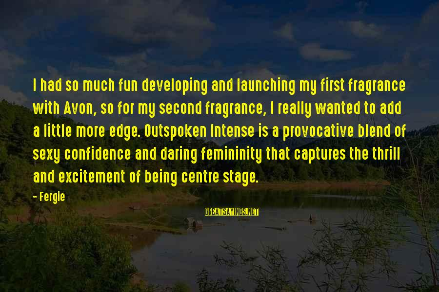 Being Daring Sayings By Fergie: I had so much fun developing and launching my first fragrance with Avon, so for