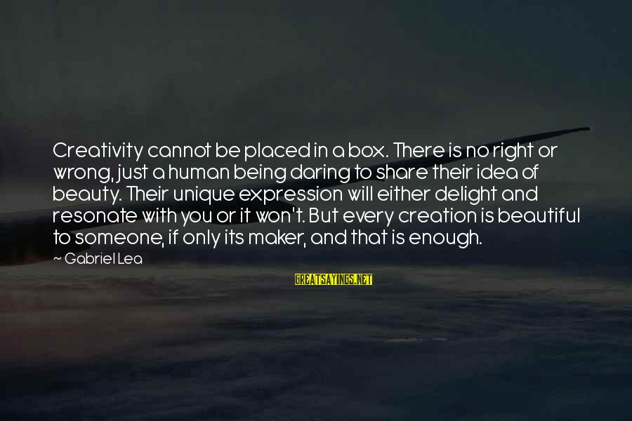 Being Daring Sayings By Gabriel Lea: Creativity cannot be placed in a box. There is no right or wrong, just a