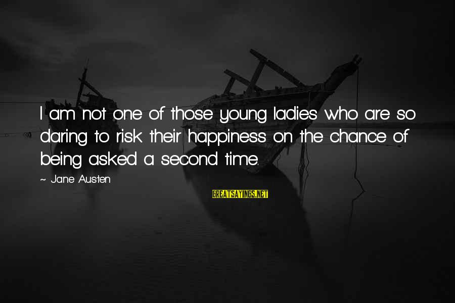 Being Daring Sayings By Jane Austen: I am not one of those young ladies who are so daring to risk their