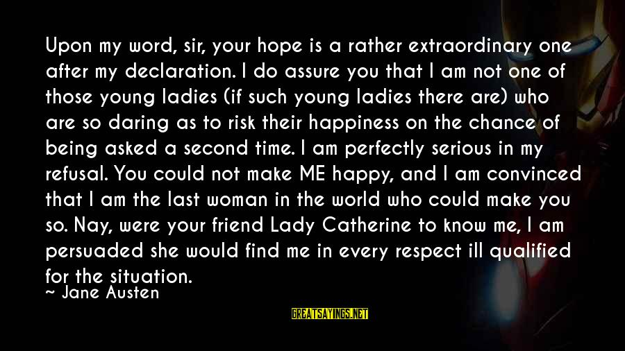 Being Daring Sayings By Jane Austen: Upon my word, sir, your hope is a rather extraordinary one after my declaration. I