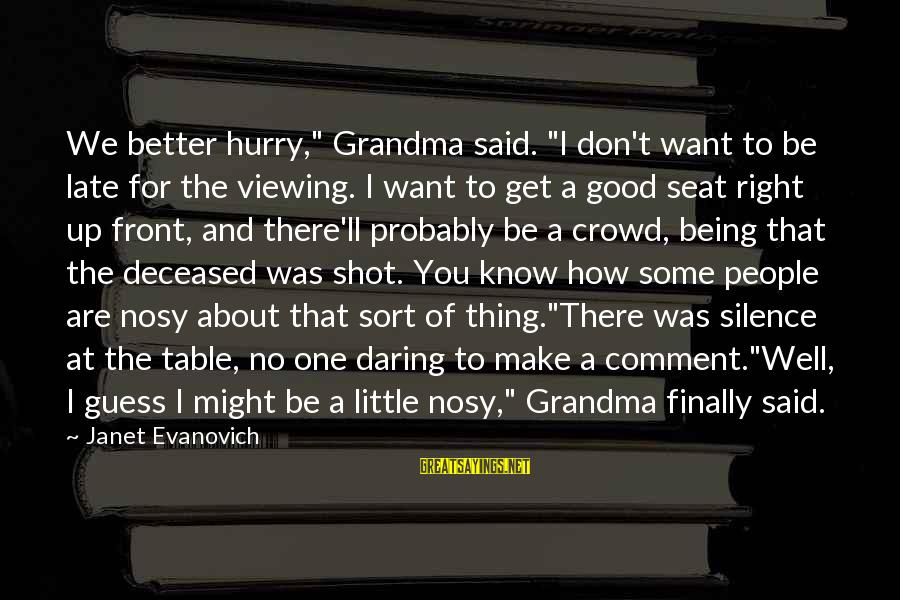 """Being Daring Sayings By Janet Evanovich: We better hurry,"""" Grandma said. """"I don't want to be late for the viewing. I"""