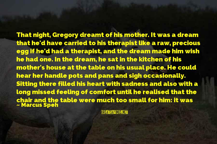 Being Daring Sayings By Marcus Speh: That night, Gregory dreamt of his mother. It was a dream that he'd have carried