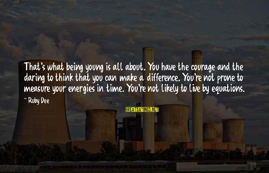Being Daring Sayings By Ruby Dee: That's what being young is all about. You have the courage and the daring to