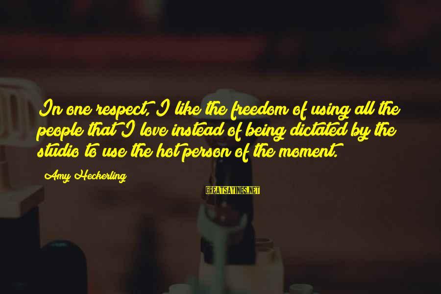Being Dictated To Sayings By Amy Heckerling: In one respect, I like the freedom of using all the people that I love
