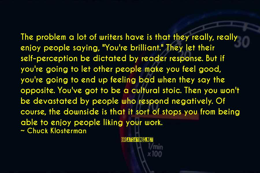 Being Dictated To Sayings By Chuck Klosterman: The problem a lot of writers have is that they really, really enjoy people saying,