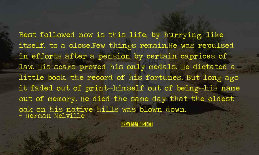 Being Dictated To Sayings By Herman Melville: Best followed now is this life, by hurrying, like itself, to a close.Few things remain.He