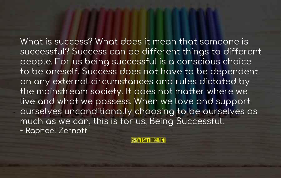 Being Dictated To Sayings By Raphael Zernoff: What is success? What does it mean that someone is successful? Success can be different