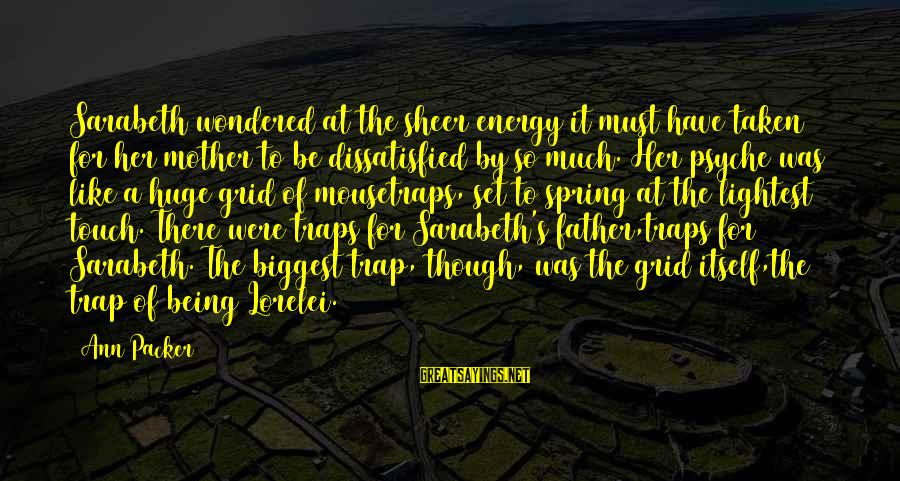 Being Dissatisfied Sayings By Ann Packer: Sarabeth wondered at the sheer energy it must have taken for her mother to be