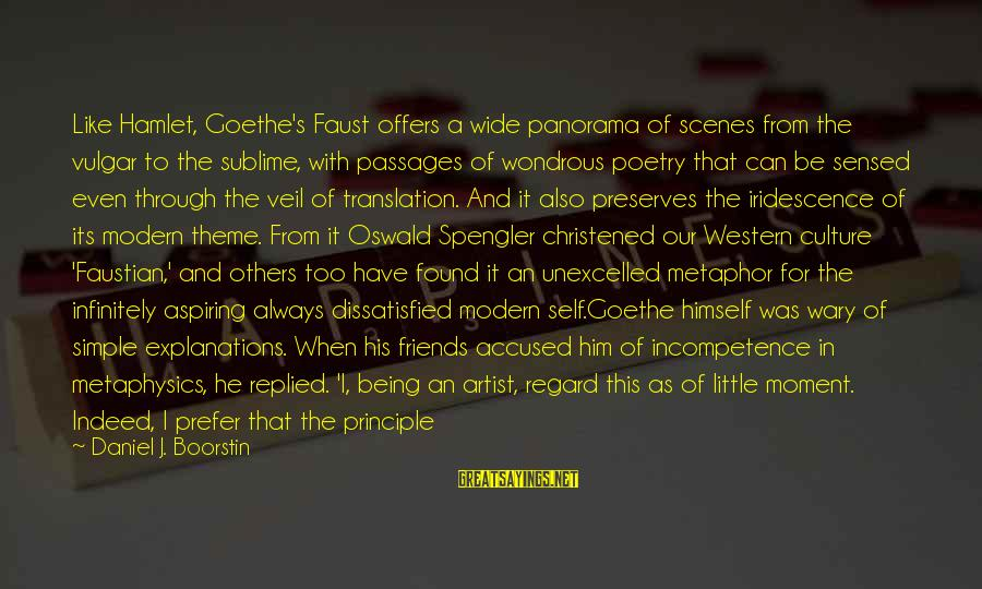 Being Dissatisfied Sayings By Daniel J. Boorstin: Like Hamlet, Goethe's Faust offers a wide panorama of scenes from the vulgar to the