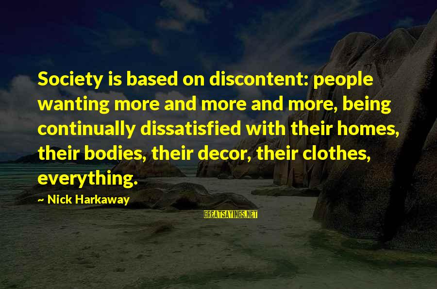 Being Dissatisfied Sayings By Nick Harkaway: Society is based on discontent: people wanting more and more and more, being continually dissatisfied