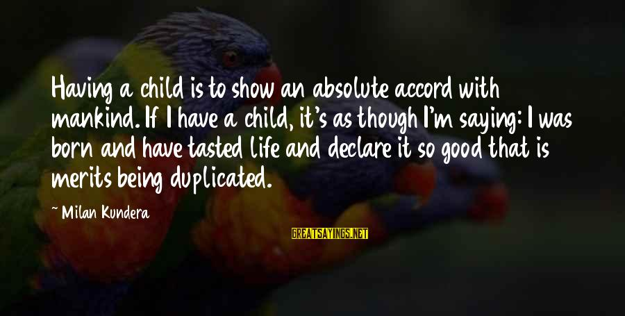 Being Duplicated Sayings By Milan Kundera: Having a child is to show an absolute accord with mankind. If I have a