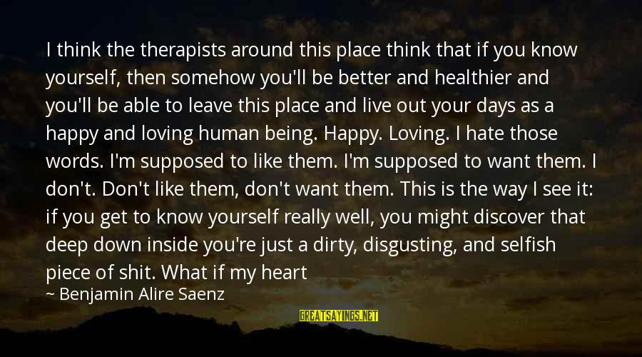 Being Eighteen Sayings By Benjamin Alire Saenz: I think the therapists around this place think that if you know yourself, then somehow
