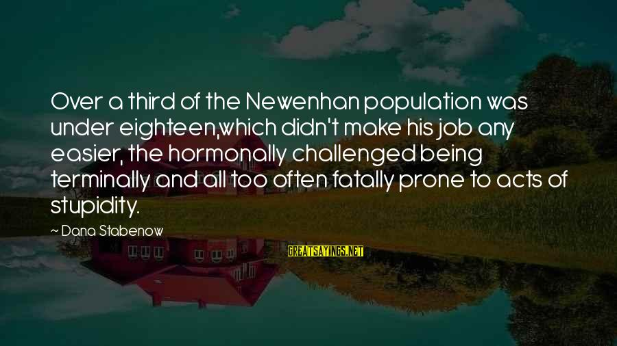 Being Eighteen Sayings By Dana Stabenow: Over a third of the Newenhan population was under eighteen,which didn't make his job any
