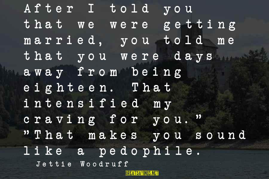 Being Eighteen Sayings By Jettie Woodruff: After I told you that we were getting married, you told me that you were
