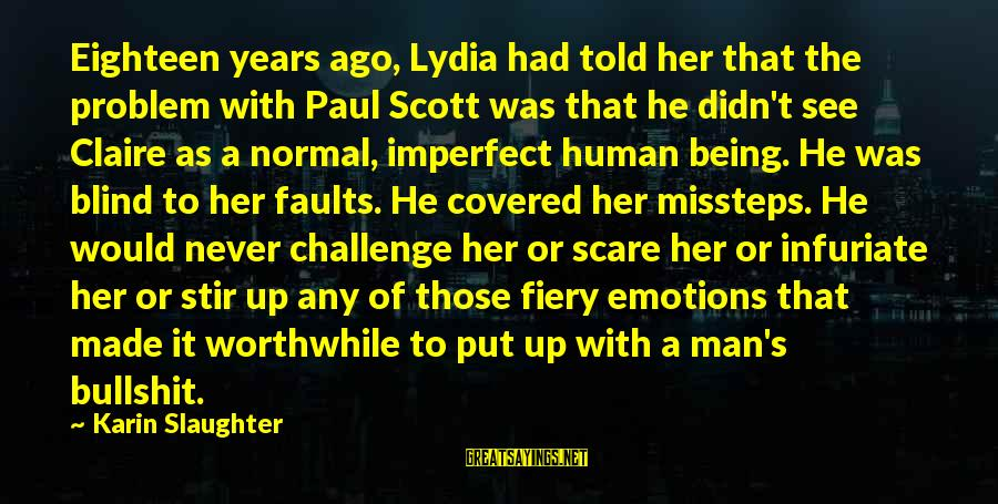 Being Eighteen Sayings By Karin Slaughter: Eighteen years ago, Lydia had told her that the problem with Paul Scott was that