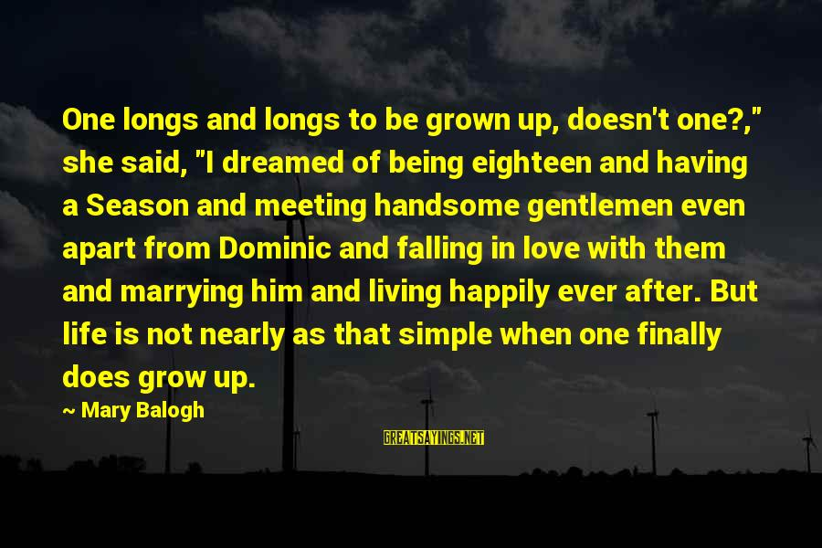 """Being Eighteen Sayings By Mary Balogh: One longs and longs to be grown up, doesn't one?,"""" she said, """"I dreamed of"""