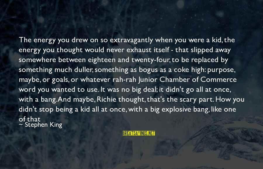 Being Eighteen Sayings By Stephen King: The energy you drew on so extravagantly when you were a kid, the energy you