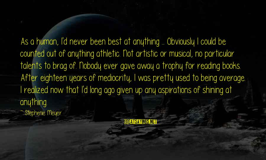 Being Eighteen Sayings By Stephenie Meyer: As a human, I'd never been best at anything ... Obviously I could be counted